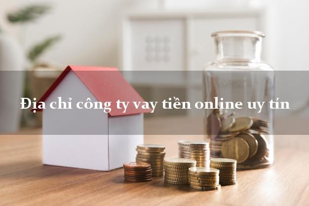 Địa chỉ công ty vay tiền online uy tín