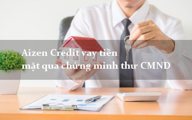 Aizen Credit vay tiền mặt qua chứng minh thư CMND