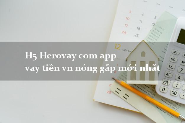 H5 Herovay com app vay tiền vn nóng gấp mới nhất