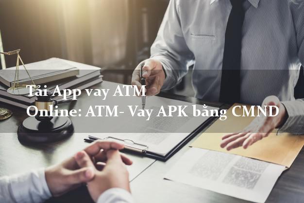 Tải App vay ATM Online: ATM- Vay APK bằng CMND
