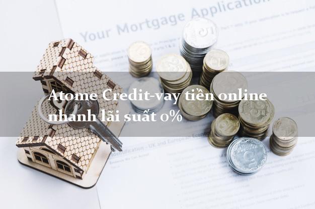 Atome Credit-vay tiền online nhanh lãi suất 0%