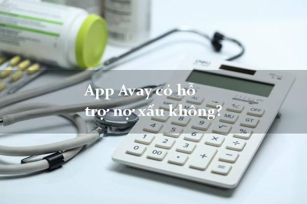 App Avay có hỗ trợ nợ xấu không?