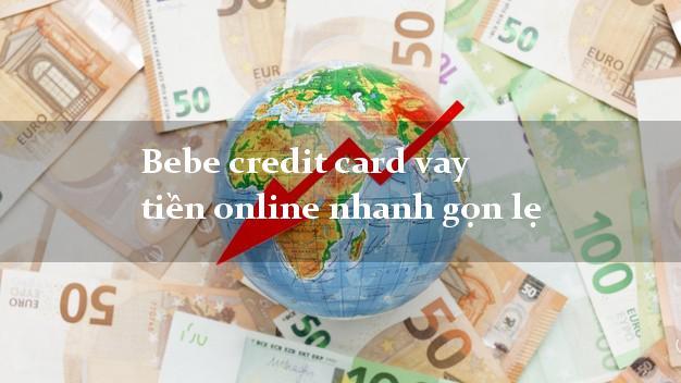 Bebe credit card vay tiền online nhanh gọn lẹ