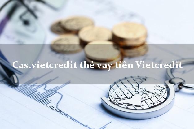 Cas.vietcredit thẻ vay tiền Vietcredit