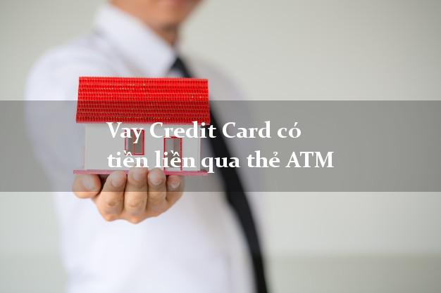 Vay Credit Card có tiền liền qua thẻ ATM