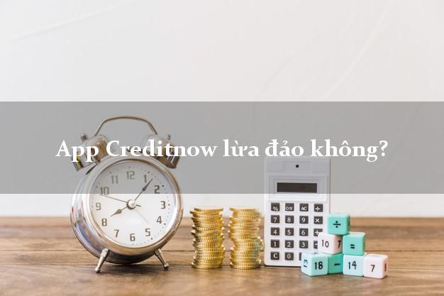 App Creditnow lừa đảo không?