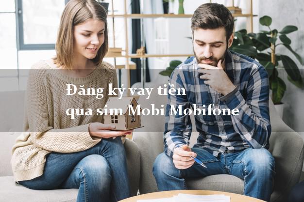 Đăng ký vay tiền qua sim Mobi Mobifone