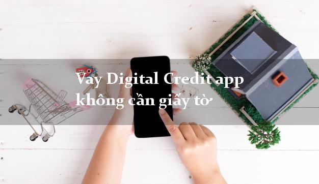 Vay Digital Credit app không cần giấy tờ
