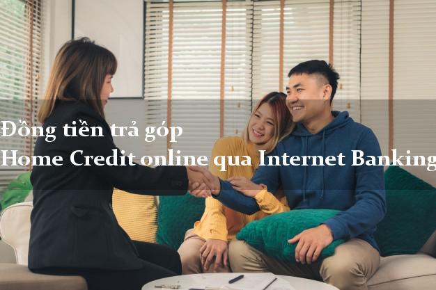 Đồng tiền trả góp Home Credit online qua Internet Banking