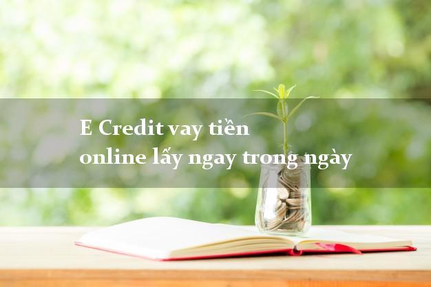 E Credit vay tiền online lấy ngay trong ngày