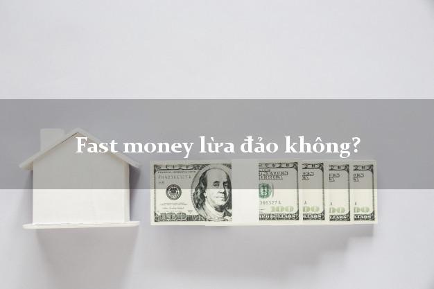 Fast money lừa đảo không?