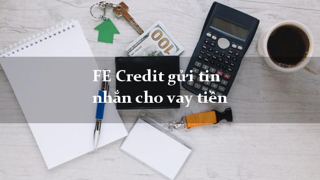 FE Credit gửi tin nhắn cho vay tiền