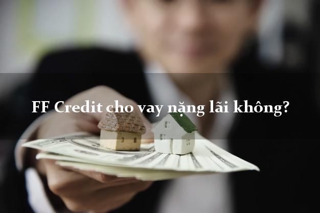 FF Credit cho vay nặng lãi không?