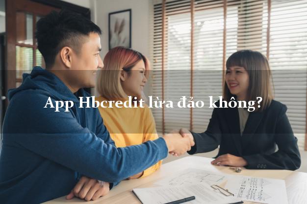 App Hbcredit lừa đảo không?