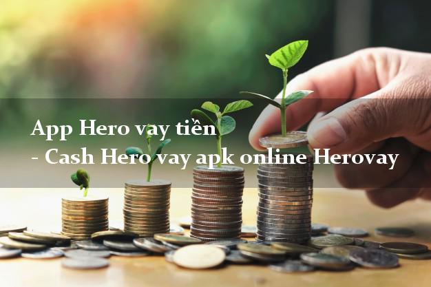 App Hero vay tiền - Cash Hero vay apk online Herovay