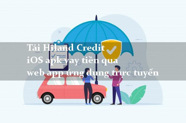 Tải Hiland Credit iOS apk vay tiền qua web app ứng dụng trực tuyến