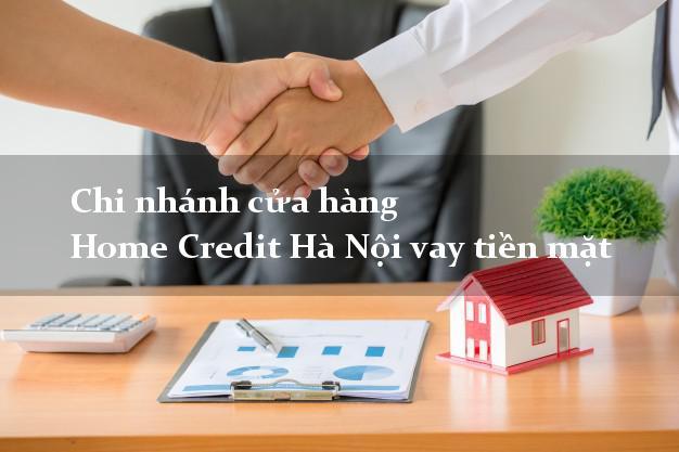 Chi nhánh cửa hàng Home Credit Hà Nội vay tiền mặt