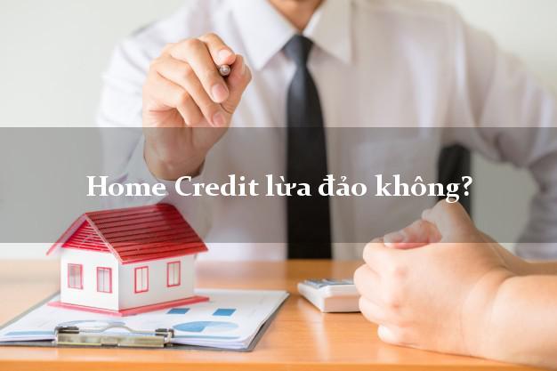 Home Credit lừa đảo không?
