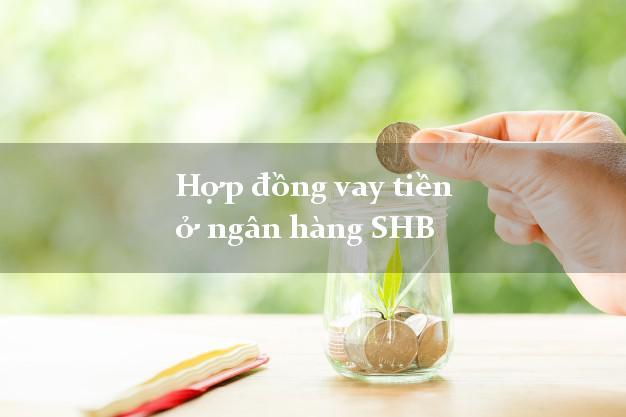 Hợp đồng vay tiền ở ngân hàng SHB