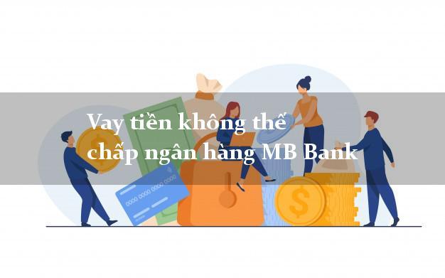 Vay tiền không thế chấp ngân hàng MB Bank