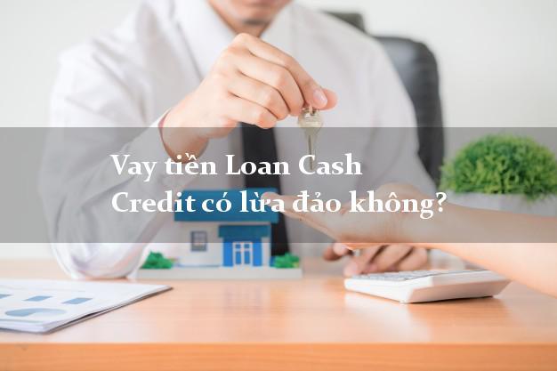 Vay tiền Loan Cash Credit có lừa đảo không?