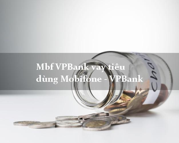 Mbf VPBank vay tiêu dùng Mobifone - VPBank