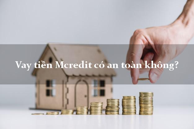 Vay tiền Mcredit có an toàn không?