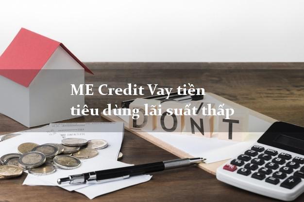 ME Credit Vay tiền tiêu dùng lãi suất thấp