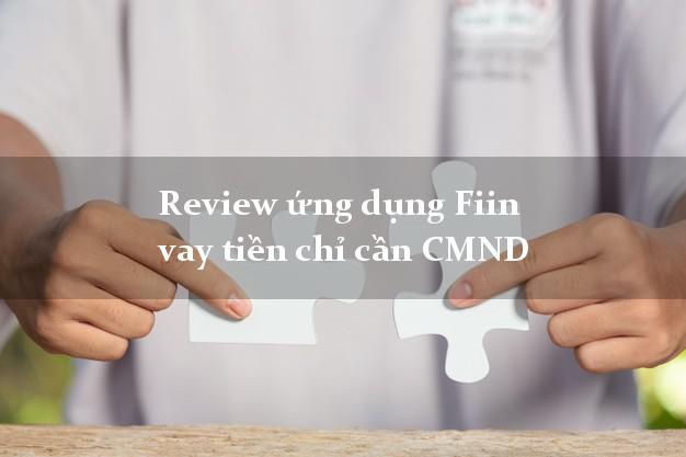 Review ứng dụng Fiin vay tiền chỉ cần CMND