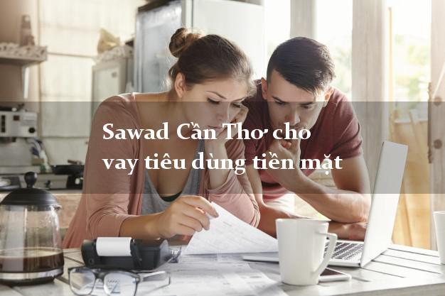 Sawad Cần Thơ cho vay tiêu dùng tiền mặt