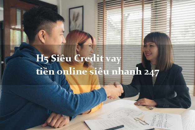 H5 Siêu Credit vay tiền online siêu nhanh 247