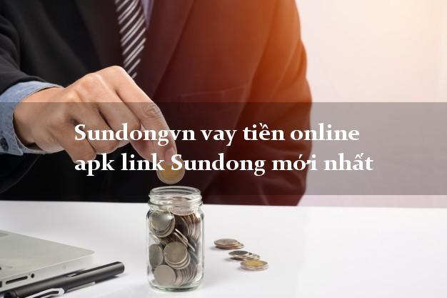 Sundongvn vay tiền online apk link Sundong mới nhất