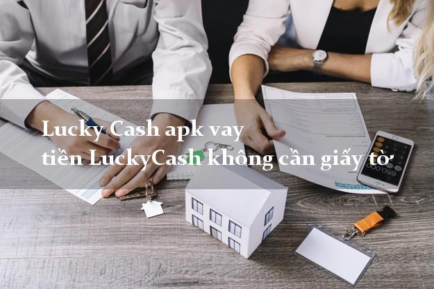 Lucky Cash apk vay tiền LuckyCash không cần giấy tờ