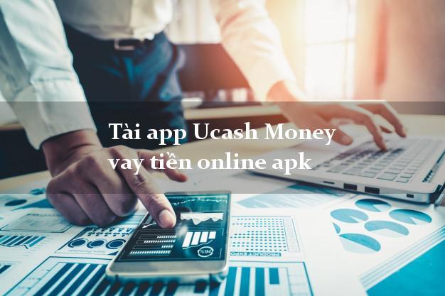 Tài app Ucash Money vay tiền online apk