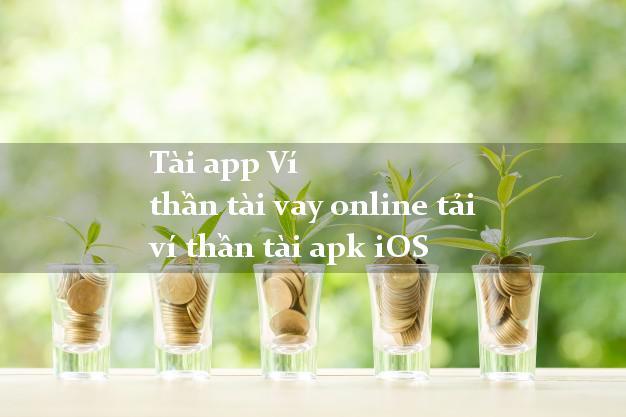 Tài app Ví thần tài vay online tải ví thần tài apk iOS