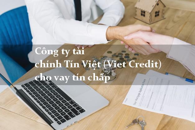 Công ty tài chính Tín Việt (Viet Credit) cho vay tín chấp