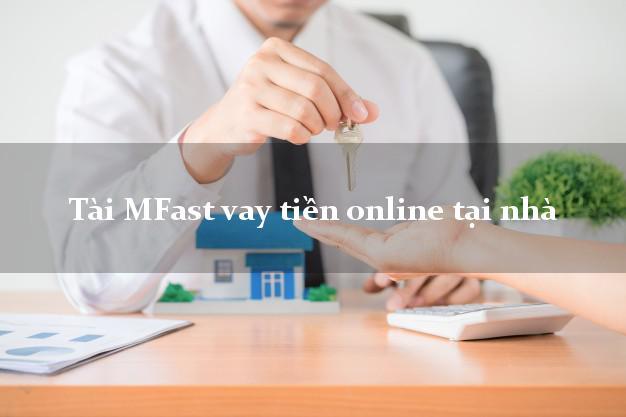 Tài MFast vay tiền online tại nhà