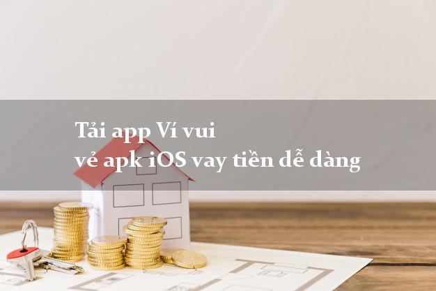 Tải app Ví vui vẻ apk iOS vay tiền dễ dàng