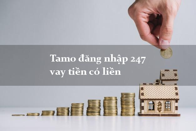 Tamo đăng nhập 247 vay tiền có liền