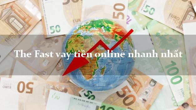 The Fast vay tiền online nhanh nhất