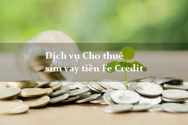 Dịch vụ Cho thuê sim vay tiền Fe Credit