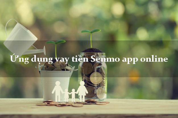Ứng dụng vay tiền Senmo app online
