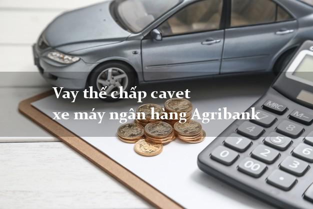 Vay thế chấp cavet xe máy ngân hàng Agribank