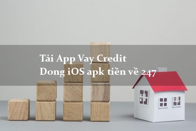 Tải App Vay Credit Dong iOS apk tiền về 247