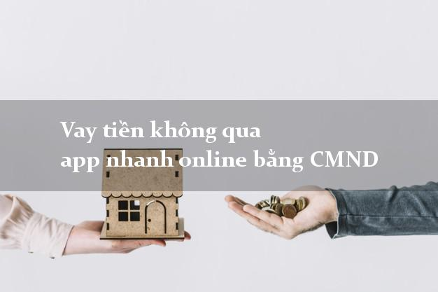 Vay tiền không qua app nhanh online bằng CMND
