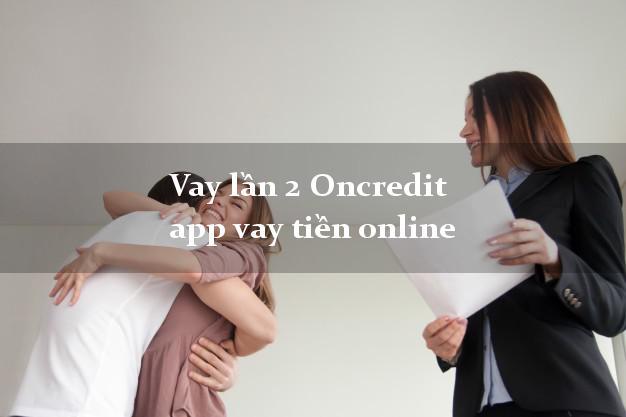 Vay lần 2 Oncredit app vay tiền online