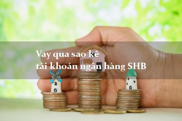 Vay qua sao kê tài khoản ngân hàng SHB