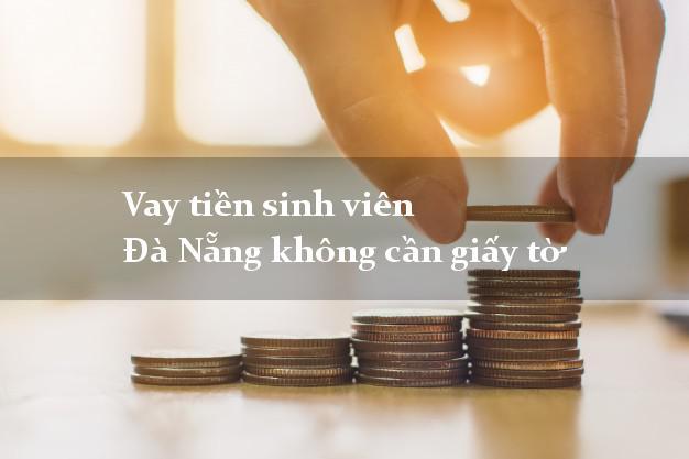Vay tiền sinh viên Đà Nẵng không cần giấy tờ