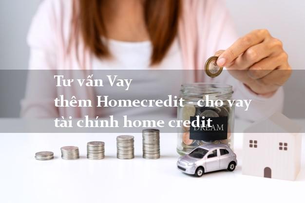 Tư vấn Vay thêm Homecredit - cho vay tài chính home credit