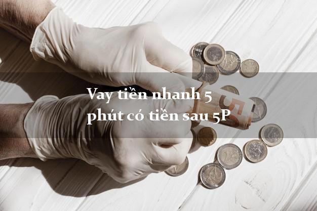 Vay tiền nhanh 5 phút có tiền sau 5P
